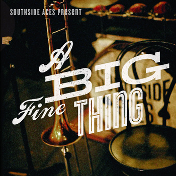 Southside Aces - A Big Fine Thing